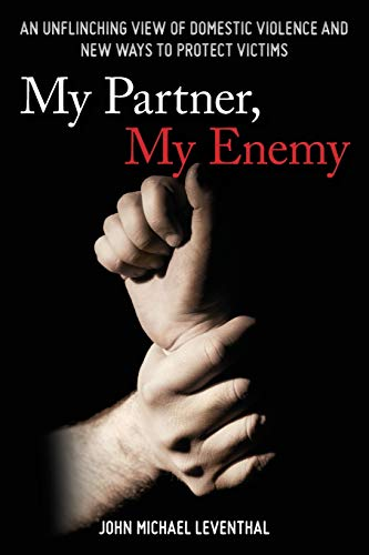 My Partner, My Enemy: An Unflinching View of Domestic Violence and New Ways to Protect Victims: ...