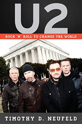 U2 : Rock 'n' Roll to Change the World: Neufeld, Timothy D.