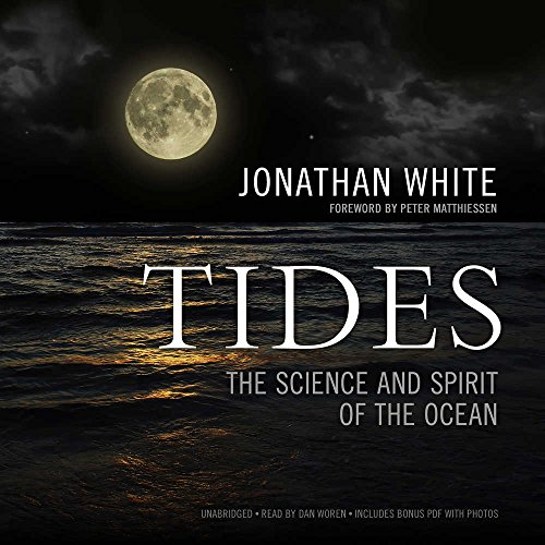 Tides: The Science and Spirit of the Ocean: Jonathan White