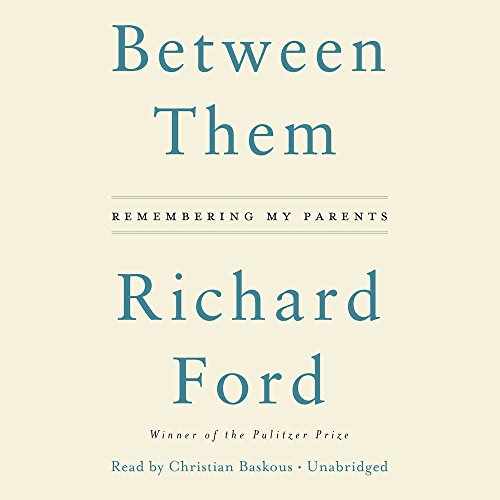 Between Them: Remembering My Parents: Richard Ford