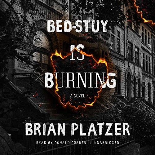 Bed-Stuy Is Burning - A Novel: Brian Platzer