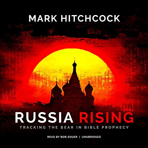 Russia Rising: Tracking the Bear in Bible Prophecy: Mark Hitchcock
