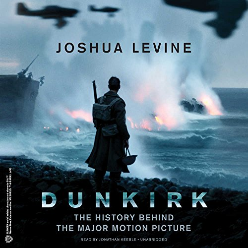 Dunkirk: The History Behind the Major Motion Picture: Joshua Levine