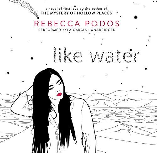 Like Water -: Rebecca Podos