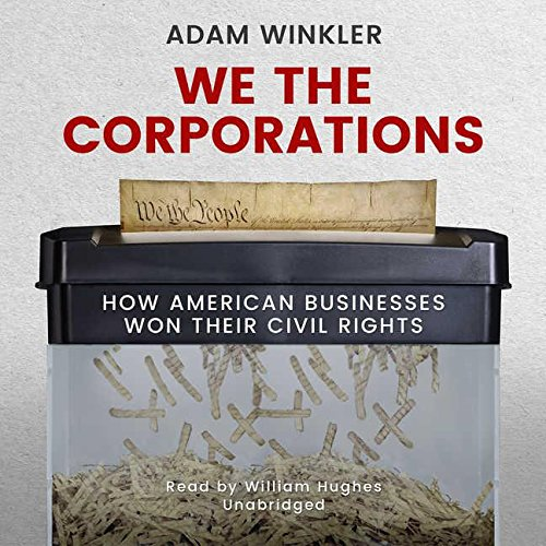 We the Corporations: How American Businesses Won their Civil Rights: Adam Winkler