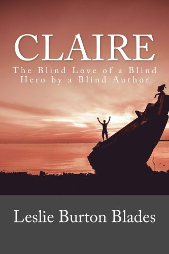 9781539002932: Claire: The Blind Love of a Blind Hero by a Blind Author