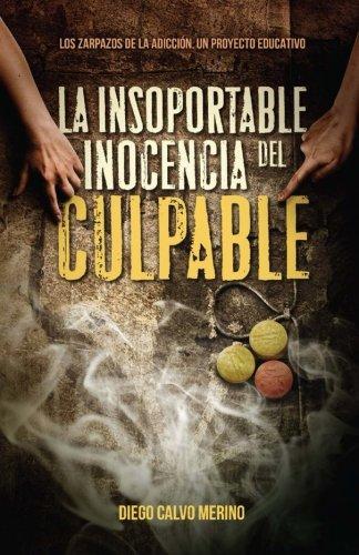 9781539008958: La insoportable inocencia del culpable: Los zarpazos de la adicción. Un proyecto educativo