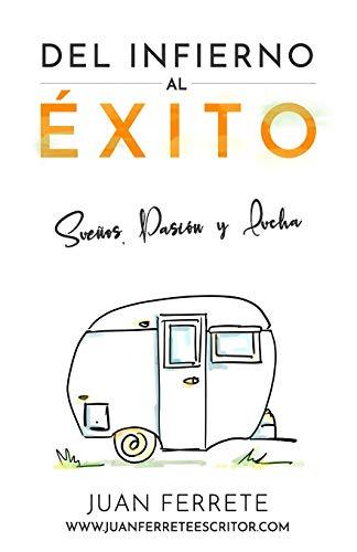 9781539009375: Del Infierno al Éxito: Sueños, pasión y lucha (Spanish Edition)