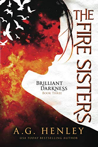 The Fire Sisters (Brilliant Darkness) (Volume 3): A. G. Henley