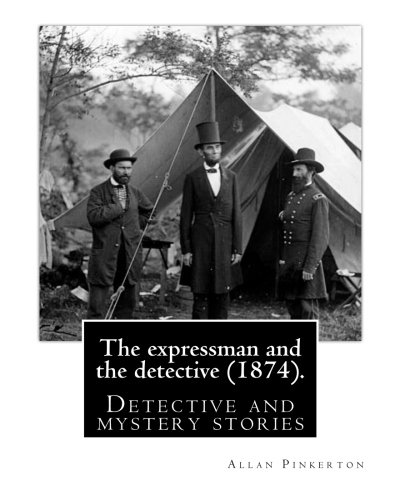 9781539024590: The expressman and the detective (1874). By: Allan Pinkerton (Original Version): Detective and mystery stories