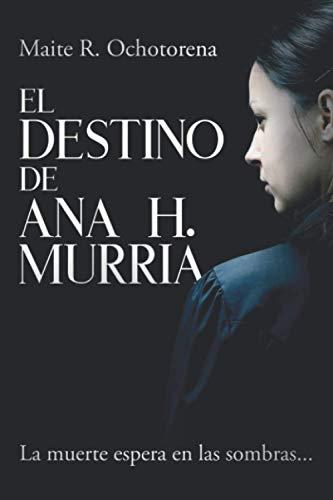 9781539024736: El Destino de Ana H. Murria (Spanish Edition)