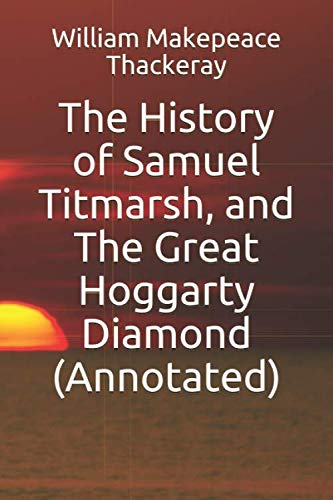 The History of Samuel Titmarsh, and the: William Makepeace Thackeray