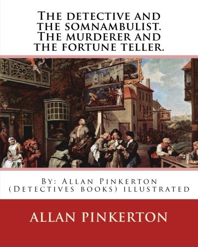 9781539030447: The detective and the somnambulist. The murderer and the fortune teller.: By: Allan Pinkerton (Detectives books) illustrated