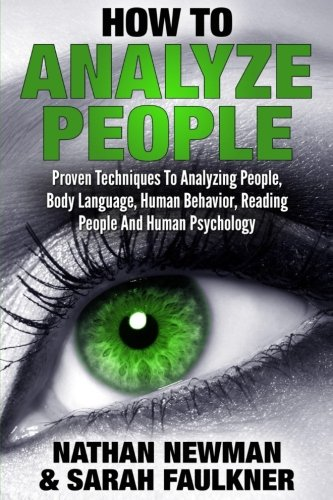 9781539031499: How To Analyze People: Proven Techniques To Analyzing People, Body Language, Human Behavior, Reading People And Human Psychology