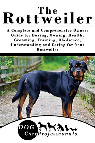 9781539033103: The Rottweiler: A Complete and Comprehensive Owners Guide to: Buying, Owning, Health, Grooming, Training, Obedience, Understanding and Caring for Your ... to Caring for a Dog from a Puppy to Old Age)