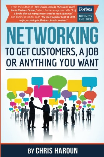 9781539044208: Networking to Get Customers, a Job or Anything You Want: Also includes over 2 hours of video lessons and 15 downloadable networking templates & exercises to take your career to the next level!