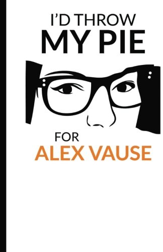 9781539044598: I'd throw my pie for Alex Vause: Cuaderno Orange is the New Black. Tapa blanda, blanco, 14 x 21 cm, 140 paginas