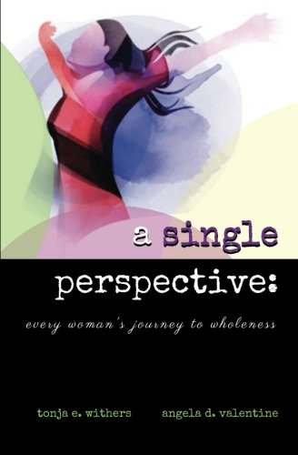 A Single Perspective: Every Woman's Journey to Wholeness: Angela D. Valentine