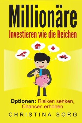 9781539046769: Milionäre: Investieren wie die Reichen - Optionen: Risiken senken, Chancen erhöhen