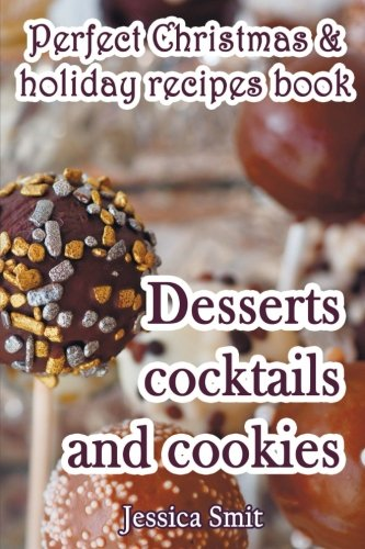 9781539051251: Perfect Christmas & holiday recipes book. Desserts cocktails and cookies: Includes recipes for kids