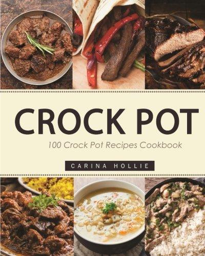 9781539052845: Crock Pot: 100 Crock Pot Recipes Cookbook (Crock Pot Recipes, Slow Cooker Recipes, Dump Meals Recipes, Dump Dinner Recipes, Freezer Meals Recipes, Crock Pot Recipes Free)