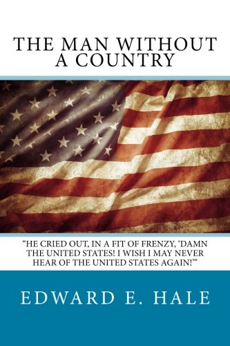 The Man Without A Country: Hale, Edward E.