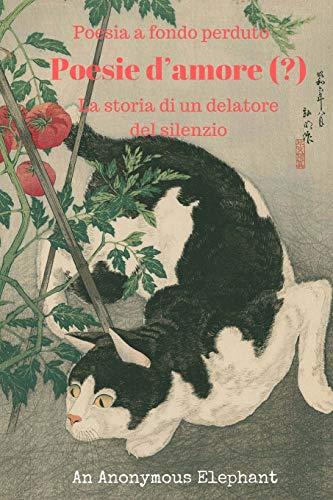 9781539063070: Poesie d'amore (?): La storia di un delatore del silenzio (Poesia a fondo perduto) (Volume 2) (Italian Edition)