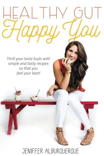 9781539063216: Healthy Gut Happy You: Thrill Your Taste Buds With Simple and Tasty Recipes