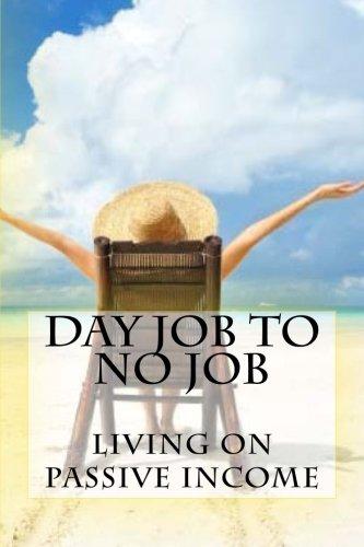 9781539063230: Day Job to No Job: Living on Passive Income