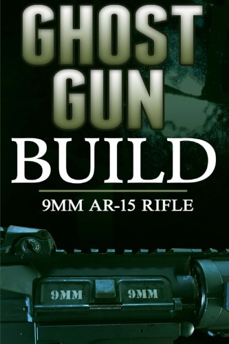 9781539065012: Ghost Gun Builder: 9mm AR-15 Rifle