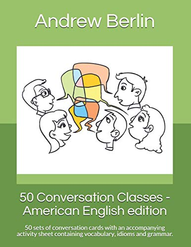 9781539070795: 50 Conversation Classes - American English edition: 50 sets of conversation cards with an accompanying activity sheet containing vocabulary, idioms and grammar.
