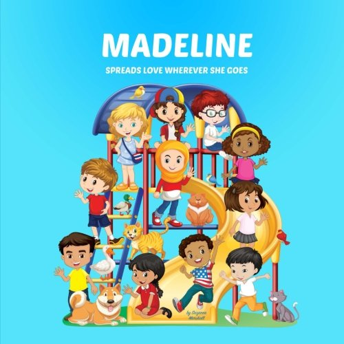 9781539071150: Madeline Spreads Love Wherever She Goes: Personalized Children's Books & Multicultural Children's Books (Personalized Books, Personalized Book, Teach Peace, Spread Love, Stop Bullying)