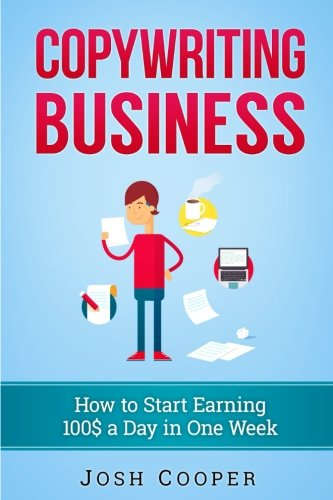 Copywriting Business: How to start Earning 100$ a Day in One Week: How to Start Copywriting ...