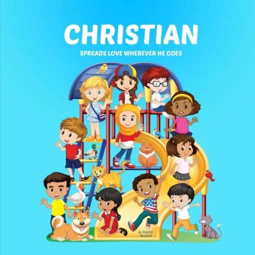 9781539085911: Christian Spreads Love Wherever He Goes: Personalized Children's Books & Multicultural Children's Books (Personalized Books, Personalized Book, Teach Peace, Spread Love, Stop Bullying)