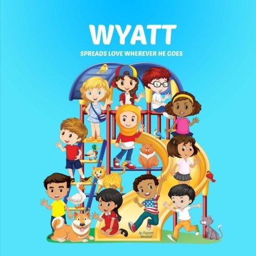 9781539087229: Wyatt Spreads Love Wherever He Goes: Personalized Children's Books & Multicultural Children's Books (Personalized Books, Personalized Book, Teach Peace, Spread Love, Stop Bullying)