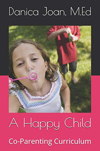 A Happy Child: Co-Parenting Curriculum: Fields, Dr Danica