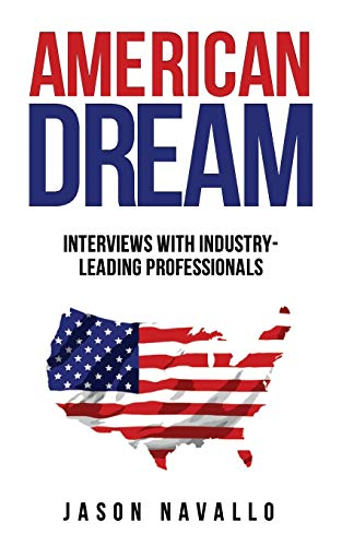 American Dream: Interviews with Industry-Leading Professionals: Jason Navallo
