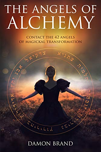 9781539093190: The Angels of Alchemy: Contact the 42 Angels of Magickal Transformation
