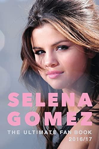 9781539093282: Selena Gomez: The Ultimate Selena Gomez Fan Book 2016/17: Selena Gomez Book 2016 (Volume 1)