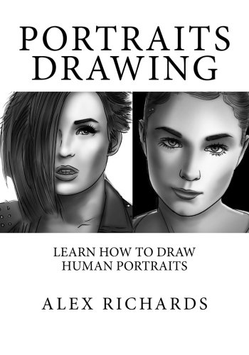 Portraits Drawing: Learn How to Draw Human: Richards, Alex