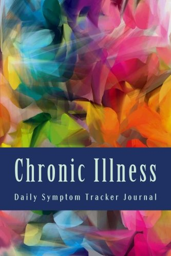 9781539097815: Chronic Illness Daily Symptom Tracker Journal: Daily Symptom Journal (FIGHTER Chronic Illness Journals)
