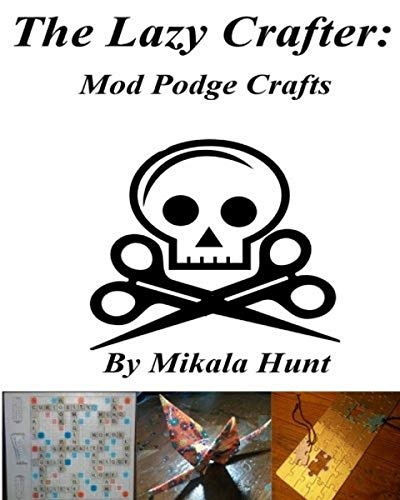 9781539103660: The Lazy Crafter: Mod Podge Craft Ideas