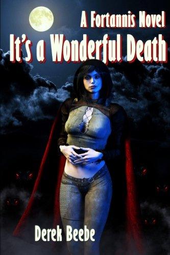 It's A Wonderful Death: A Fortannis Novel: Derek Beebe