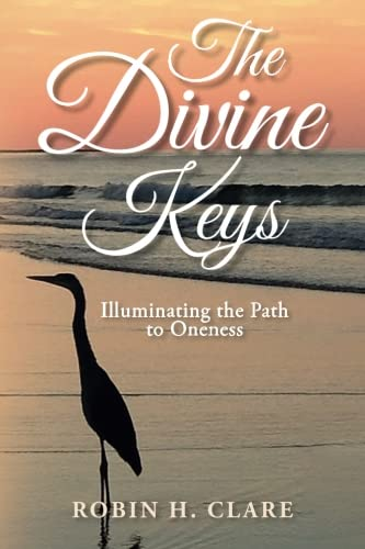 The Divine Keys: Illuminating the Path to Oneness: Robin H. Clare