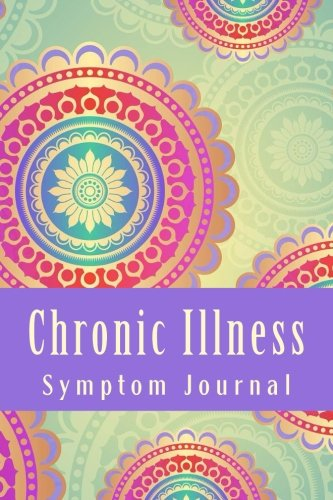 Chronic Illness Symptom Journal: Daily Symptom Tracking Journal (FIGHTER Chronic Illness Journals):...
