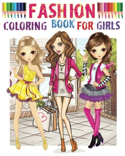 Fashion Coloring Book for girls: Color Me Fashion & Beauty 9781539116035 Fashion Coloring Book For Girls Fashion Coloring Books For Girls is sure to get girls feeling red-carpet ready. Filled with beautiful pi