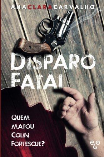 Disparo Fatal: Quem Matou Colin Fortescue?: Carvalho, Ana Clara