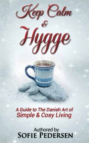 Keep Calm Hygge: A Guide to The