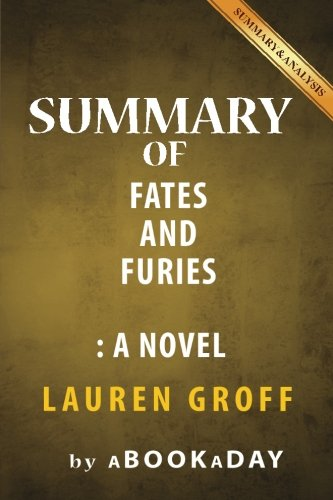 9781539123705: Summary of Fates and Furies: A Novel by Lauren Groff | Summary & Analysis