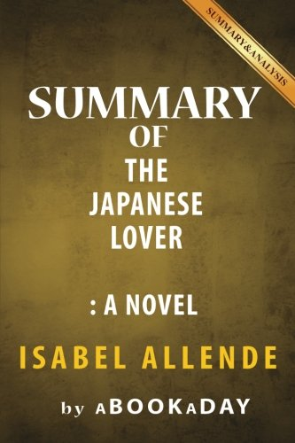 9781539124023: Summary of The Japanese Lover: A Novel by Isabel Allende | Summary & Analysis